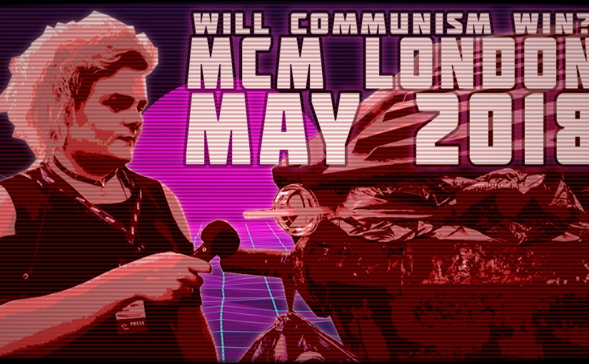 Will Communism Win? MCM London May 2018